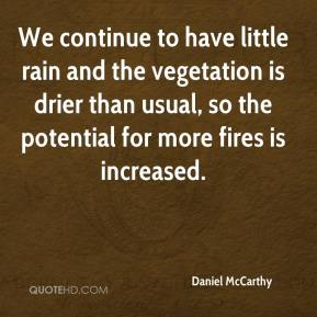 Daniel McCarthy - We continue to have little rain and the vegetation is drier than usual, so the potential for more fires is increased.