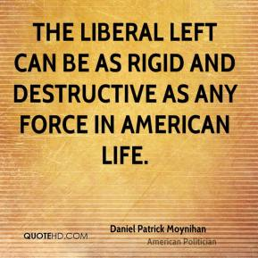The liberal left can be as rigid and destructive as any force in American life.