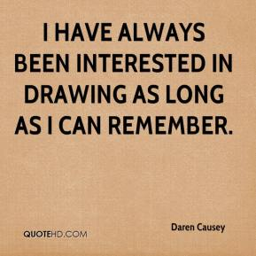 Daren Causey - I have always been interested in drawing as long as I can remember.