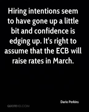 Dario Perkins - Hiring intentions seem to have gone up a little bit and confidence is edging up. It's right to assume that the ECB will raise rates in March.