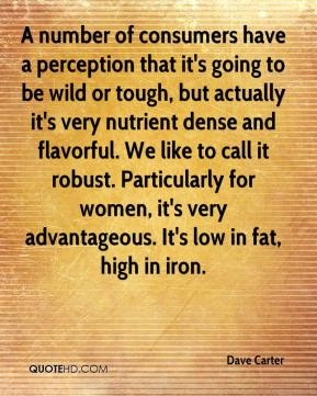 Dave Carter - A number of consumers have a perception that it's going to be wild or tough, but actually it's very nutrient dense and flavorful. We like to call it robust. Particularly for women, it's very advantageous. It's low in fat, high in iron.