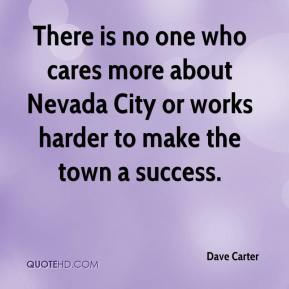 Dave Carter - There is no one who cares more about Nevada City or works harder to make the town a success.