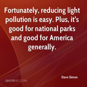 Dave Simon - Fortunately, reducing light pollution is easy. Plus, it's good for national parks and good for America generally.