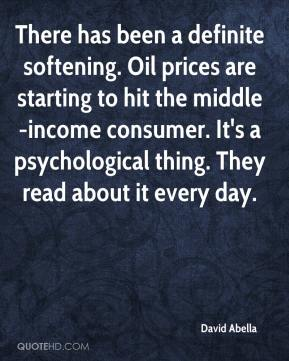 David Abella - There has been a definite softening. Oil prices are starting to hit the middle-income consumer. It's a psychological thing. They read about it every day.