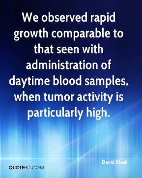 We observed rapid growth comparable to that seen with administration of daytime blood samples, when tumor activity is particularly high.