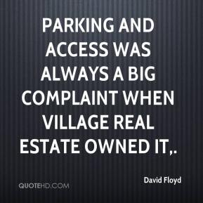 David Floyd - Parking and access was always a big complaint when Village Real Estate owned it.