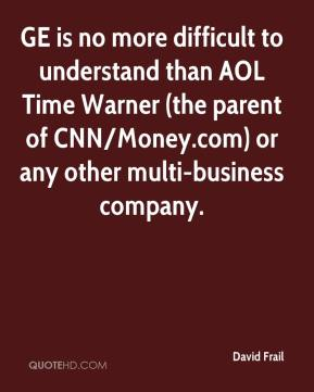 David Frail - GE is no more difficult to understand than AOL Time Warner (the parent of CNN/Money.com) or any other multi-business company.