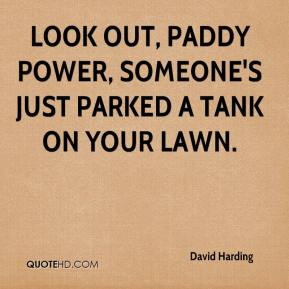 David Harding - Look out, Paddy Power, someone's just parked a tank on your lawn.