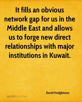 David Hodgkinson - It fills an obvious network gap for us in the Middle East and allows us to forge new direct relationships with major institutions in Kuwait.