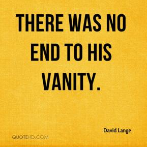 David Lange - There was no end to his vanity.