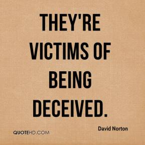 David Norton - They're victims of being deceived.