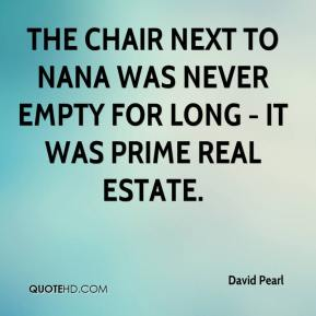 David Pearl - The chair next to Nana was never empty for long - it was prime real estate.