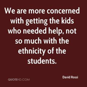 We are more concerned with getting the kids who needed help, not so much with the ethnicity of the students.