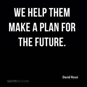 We help them make a plan for the future.