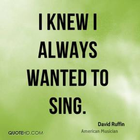 David Ruffin - I knew I always wanted to sing.