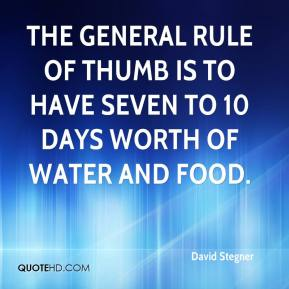 David Stegner - The general rule of thumb is to have seven to 10 days worth of water and food.