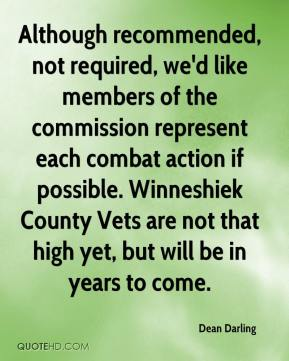 Dean Darling - Although recommended, not required, we'd like members of the commission represent each combat action if possible. Winneshiek County Vets are not that high yet, but will be in years to come.