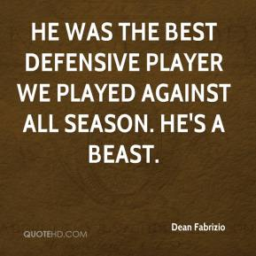 Dean Fabrizio - He was the best defensive player we played against all season. He's a beast.