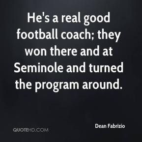 He's a real good football coach; they won there and at Seminole and turned the program around.