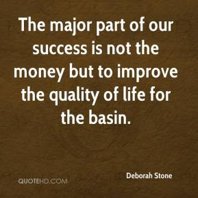 Deborah Stone - The major part of our success is not the money but to improve the quality of life for the basin.