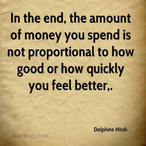 In the end, the amount of money you spend is not proportional to how good or how quickly you feel better.