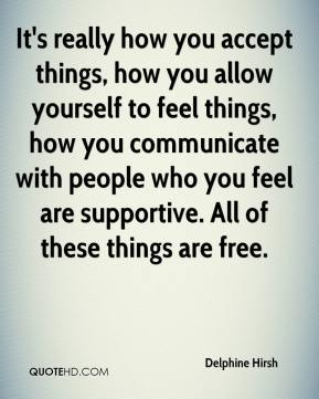 It's really how you accept things, how you allow yourself to feel things, how you communicate with people who you feel are supportive. All of these things are free.
