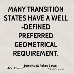 Derek Harold Richard Barton - Many transition states have a well-defined preferred geometrical requirement.