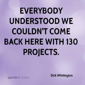 Dick Whittington - Everybody understood we couldn't come back here with 130 projects.