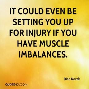 It could even be setting you up for injury if you have muscle imbalances.