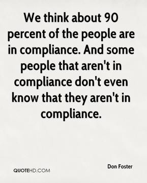 We think about 90 percent of the people are in compliance. And some people that aren't in compliance don't even know that they aren't in compliance.