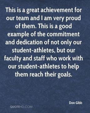 Don Gibb - This is a great achievement for our team and I am very proud of them. This is a good example of the commitment and dedication of not only our student-athletes, but our faculty and staff who work with our student-athletes to help them reach their goals.