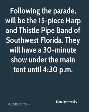 Don Ostrowsky - Following the parade, will be the 15-piece Harp and Thistle Pipe Band of Southwest Florida. They will have a 30-minute show under the main tent until 4:30 p.m.