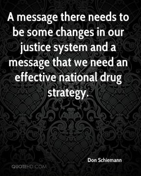Don Schiemann - A message there needs to be some changes in our justice system and a message that we need an effective national drug strategy.
