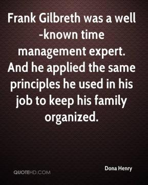 Dona Henry - Frank Gilbreth was a well-known time management expert. And he applied the same principles he used in his job to keep his family organized.