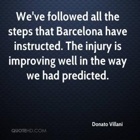 Donato Villani - We've followed all the steps that Barcelona have instructed. The injury is improving well in the way we had predicted.