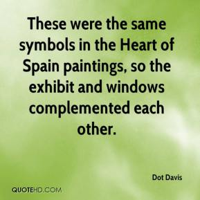 Dot Davis - These were the same symbols in the Heart of Spain paintings, so the exhibit and windows complemented each other.