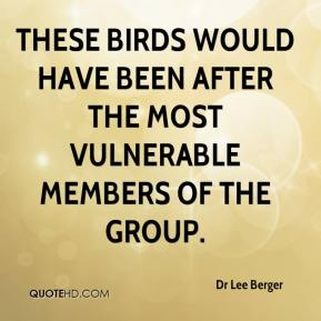 Dr Lee Berger - These birds would have been after the most vulnerable members of the group.