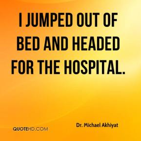 Dr. Michael Akhiyat - I jumped out of bed and headed for the hospital.