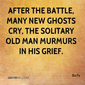 Du Fu - After the battle, many new ghosts cry, The solitary old man murmurs in his grief.