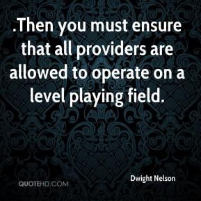 Dwight Nelson - .Then you must ensure that all providers are allowed to operate on a level playing field.