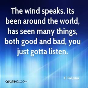 E. Paluszak - The wind speaks, its been around the world, has seen many things, both good and bad, you just gotta listen.