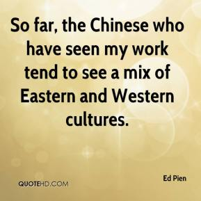 Ed Pien - So far, the Chinese who have seen my work tend to see a mix of Eastern and Western cultures.