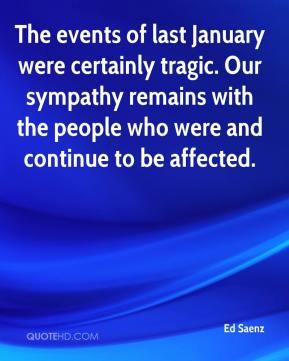 Ed Saenz - The events of last January were certainly tragic. Our sympathy remains with the people who were and continue to be affected.