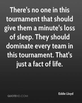 Eddie Lloyd - There's no one in this tournament that should give them a minute's loss of sleep. They should dominate every team in this tournament. That's just a fact of life.