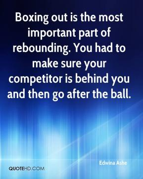 Edwina Ashe - Boxing out is the most important part of rebounding. You had to make sure your competitor is behind you and then go after the ball.
