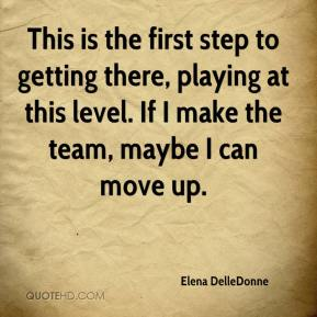 Elena DelleDonne - This is the first step to getting there, playing at this level. If I make the team, maybe I can move up.