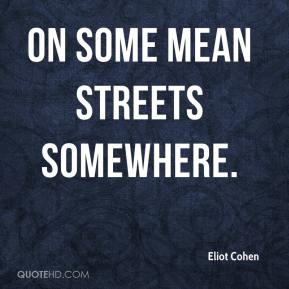 Eliot Cohen - on some mean streets somewhere.