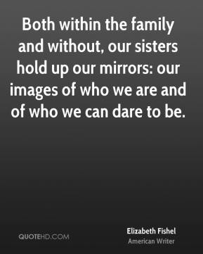 Both within the family and without, our sisters hold up our mirrors: our images of who we are and of who we can dare to be.