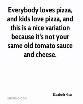 Elizabeth Hiser - Everybody loves pizza, and kids love pizza, and this is a nice variation because it's not your same old tomato sauce and cheese.