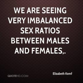 Elizabeth Kemf - We are seeing very imbalanced sex ratios between males and females.